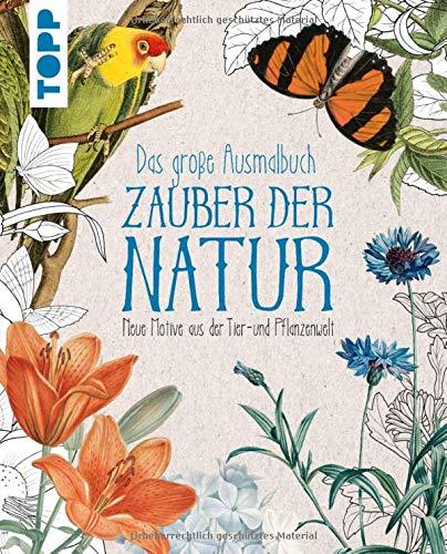 Das große Ausmalbuch Zauber der Natur: Neue Motive aus der Tier- und Pflanzenwelt