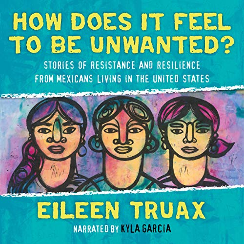 How Does It Feel to Be Unwanted?     True Stories of Mexicans Living in the United States              By:                                                                                                                                 Eileen Truax,                                                                                        Diane Stockwell - translator                               Narrated by:                                                                                                                                 Kyla Garcia                      Length: 7 hrs and 16 mins     1 rating     Overall 5.0