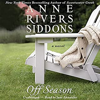 Off Season                   By:                                                                                                                                 Anne Rivers Siddons                               Narrated by:                                                                                                                                 Jane Alexander                      Length: 11 hrs and 25 mins     71 ratings     Overall 3.7