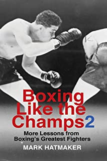 Boxing Like the Champs 2: More Lessons from Boxing's Greatest Fighters