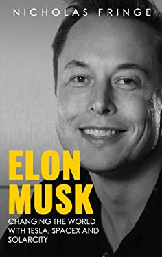 Elon Musk: Changing The World With Tesla, SpaceX, and SolarCity