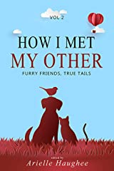 How I Met My Other: Furry Friends, True Tails Kindle Edition