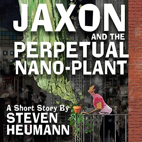 Jaxon and the Perpetual Nano-Plant audiobook cover art