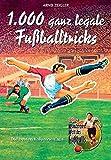 1000 ganz legale Fußballtricks. Die besten Kolumnen aus 'Zeiglers Wunderbare Welt des Fußballs'