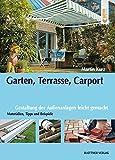 Garten, Terrasse, Carport: Gestaltung der Außenanlagen leicht gemacht. Materialien, Tipps und...