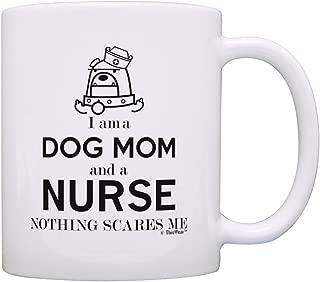 Graduation Gifts for Nurse Gifts I am a Dog Mom and a Nurse Nothing Scares Me Funny Nurse Dog Gift Coffee Mug Tea Cup White
