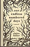 Our Endless Numbered Days (POWELL'S INDIESPENSIBLE EDITION)