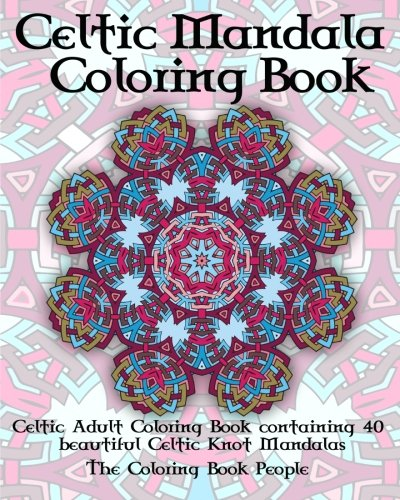 Celtic Mandala Coloring Book: Celtic Adult Coloring Book containing 40 beautiful Celtic Knot Mandalas (Coloring Books For Adults) (Volume 2)