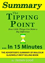 Summary: The Tipping Point: How Little Things Can Make a Big Difference…In 15 Minutes - The Advertiser's Summary of Malcol...