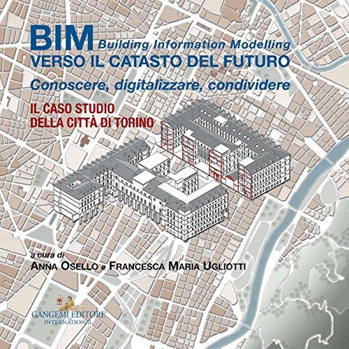 BIM: verso Il catasto del futuro: Conoscere, digitalizzare, condividere. Il caso studio della Città di Torino (Italian Edition)