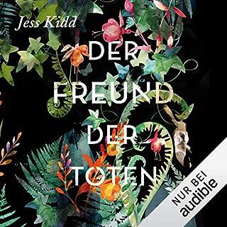 Der Freund der Toten                   Autor:                                                                                                                                 Jess Kidd                               Sprecher:                                                                                                                                 Gabriele Blum                      Spieldauer: 10 Std. und 41 Min.     184 Bewertungen     Gesamt 4,1
