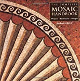 [[The Complete Mosaic Handbook: Projects, Techniques, Designs]] [By: Kelly, Sarah] [September, 2004]