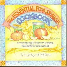 The Essential Food Storage Cookbook: Combining Food Storage With Everyday Ingredients for Delicious Food