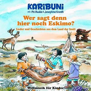 Wer sagt denn hier noch Eskimo? Lieder und Geschichten aus dem Land der Inuit