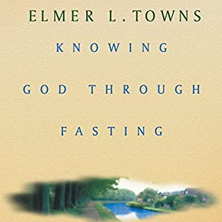 Knowing God Through Fasting                   By:                                                                                                                                 Elmer Towns                               Narrated by:                                                                                                                                 Peter D. Stover                      Length: 3 hrs and 3 mins     1 rating     Overall 5.0