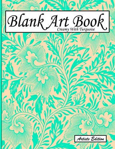 Blank Art Book: Sketchbook For Drawing, Artists Edition, Color Creamy With Turquoise, Plant Motif (Soft Cover, White Stout Paper, 100 Pages, Big Size ... Books For Adults With Drawing Paper A4)