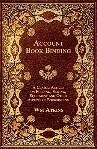 Account Book Binding - A Classic Article on Folding, Sewing, Equipment and Other Aspects of Bookbinding (English Edition)