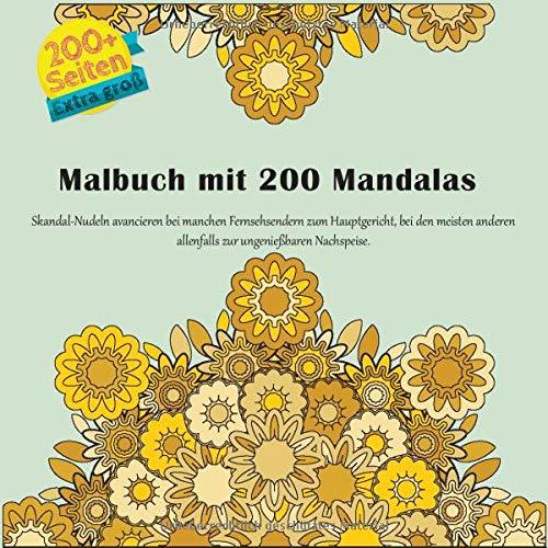 Malbuch mit 200 Mandalas - Skandal-Nudeln avancieren bei manchen Fernsehsendern zum Hauptgericht, bei den meisten anderen allenfalls zur ungenießbaren Nachspeise.