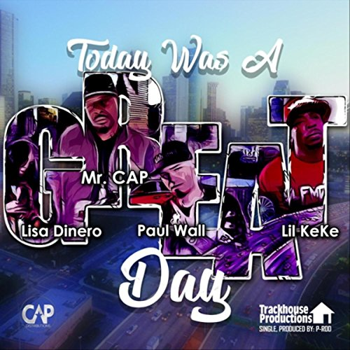 Today Was a Great Day (feat. Paul Wall, Lil KeKe & Lisa Dinero)