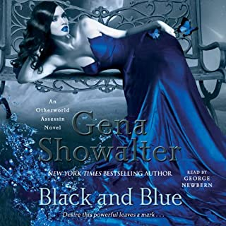 Black and Blue                   By:                                                                                                                                 Gena Showalter                               Narrated by:                                                                                                                                 George Newbern                      Length: 9 hrs and 12 mins     172 ratings     Overall 4.3