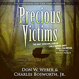 Precious Victims     Penguin True Crime              By:                                                                                                                                 Don W. Weber,                                                                                        Charles Bosworth Jr.                               Narrated by:                                                                                                                                 Kevin Pierce                      Length: 15 hrs and 42 mins     39 ratings     Overall 4.5