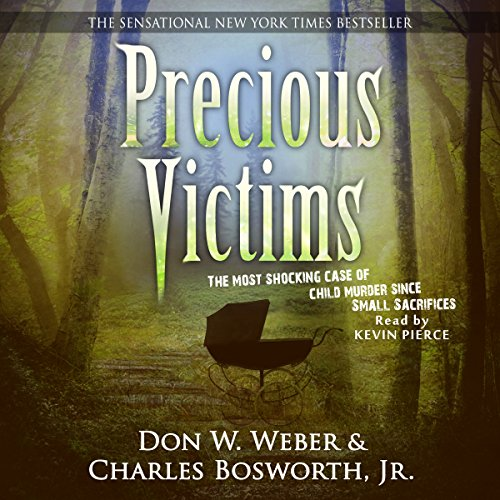 Precious Victims     Penguin True Crime              By:                                                                                                                                 Don W. Weber,                                                                                        Charles Bosworth Jr.                               Narrated by:                                                                                                                                 Kevin Pierce                      Length: 15 hrs and 42 mins     1,287 ratings     Overall 4.3