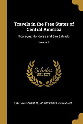 Travels in the Free States of Central America: Nicaragua, Honduras and San Salvador; Volume II