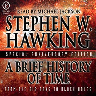 A Brief History of Time                   Written by:                                                                                                                                 Stephen Hawking                               Narrated by:                                                                                                                                 Michael Jackson                      Length: 5 hrs and 46 mins     72 ratings     Overall 4.6