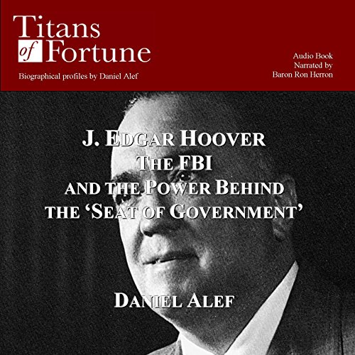J. Edgar Hoover: The FBI and the Power Behind the 'Seat of Government'                   By:                                                                                                                                 Daniel Alef                               Narrated by:                                                                                                                                 Baron Ron Herron                      Length: 1 hr and 3 mins     6 ratings     Overall 3.7