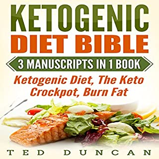 Ketogenic Diet Bible: 3 Manuscripts in 1 Book     Ketogenic Diet, The Keto Crockpot, Burn Fat - Your Complete Guide to Lose Weight in 4 Weeks & Adopt the Healthy Ketogenic Lifestyle              By:                                                                                                                                 Ted Duncan                               Narrated by:                                                                                                                                 Jonathan Boss                      Length: 4 hrs and 17 mins     1 rating     Overall 2.0