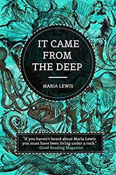 It Came From The Deep by [Maria Lewis]