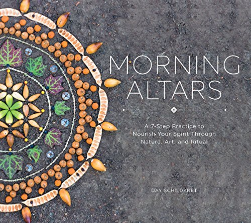 Compare Textbook Prices for Morning Altars: A 7-Step Practice to Nourish Your Spirit through Nature, Art, and Ritual Illustrated Edition ISBN 9781682682517 by Schildkret, Day