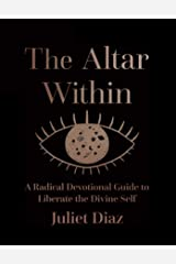 The Altar Within: A Radical Devotional Guide to Liberate the Divine Self Relié
