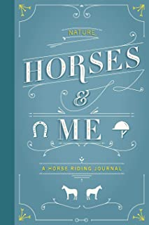 Nature, Horses & Me: A Horse Riding Journal