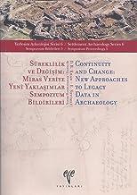 Sureklilik Ve Degisim / Continuity and Change: Miras Veriye Yeni Yaklasimlar Sempozyum Bildirileri / New Approaches to Leg...