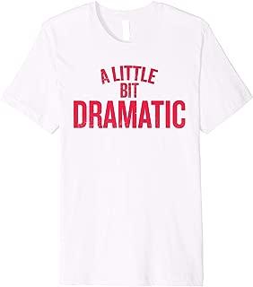 A Little Bit Dramatic Shirt for Women