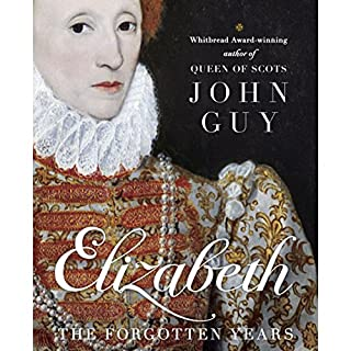 Elizabeth     The Forgotten Years              By:                                                                                                                                 John Guy                               Narrated by:                                                                                                                                 Alex Jennings                      Length: 17 hrs and 15 mins     31 ratings     Overall 4.5