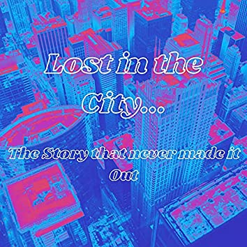 Lost in the City... Vol. 1... The Story That Never Made It Out