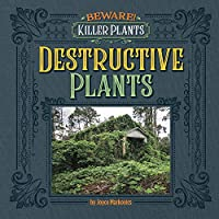 Destructive Plants (Beware! Killer Plants)