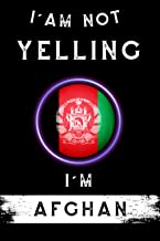 I'm Not Yelling I'm Afghan: A Ruled Notebook flag Afghanistan Gift For Afghan With their Heritage And Roots From Afghanist...