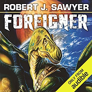 Foreigner     The Quintaglio Ascension, Book 3              Written by:                                                                                                                                 Robert. J. Sawyer                               Narrated by:                                                                                                                                 Oliver Wyman                      Length: 9 hrs and 44 mins     5 ratings     Overall 5.0