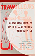 Global Revolutionary Aesthetics and Politics after Paris '68 (After the Empire: The Francophone World and Postcolonial Fra...