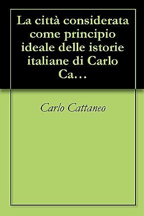 La città considerata come principio ideale delle istorie italiane di Carlo Cattaneo