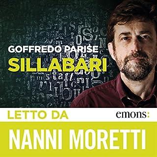 Sillabari                   Di:                                                                                                                                 Goffredo Parise                               Letto da:                                                                                                                                 Nanni Moretti                      Durata:  10 ore e 43 min     18 recensioni     Totali 4,4