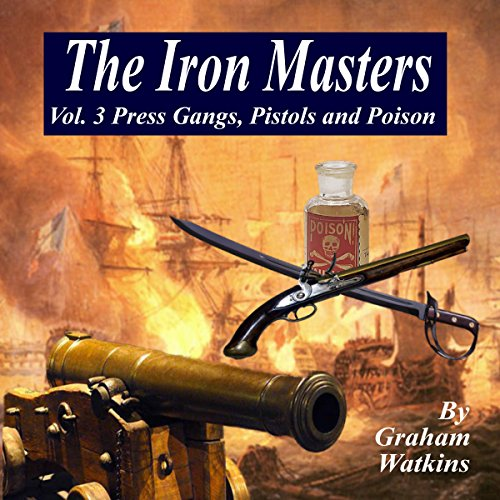 The Iron Masters Vol. 3: Press Gangs, Pistols, and Poison     An Historical Novel of the 18th Century              By:                                                                                                                                 Graham Watkins                               Narrated by:                                                                                                                                 Graham Watkins                      Length: 2 hrs and 23 mins     Not rated yet     Overall 0.0