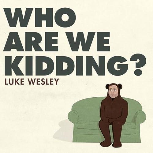 6e91ede4f Who Are We Kidding? by Luke Wesley on Amazon Music - Amazon.com