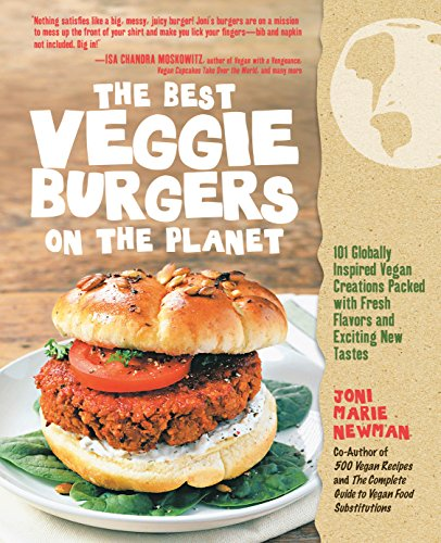 The Best Veggie Burgers on the Planet: 101 Globally Inspired Vegan Creations Packed with Fresh...