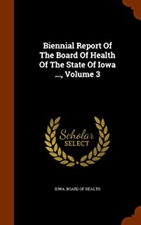 Biennial Report of the Board of Health of the State of Iowa ..., Volume 3