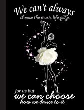 We Can Choose How We Dance To It Notebook: Gift for Ballet Lovers, 8.5 x 11 Inch Matte Softcover Paperback Notebook Journa...