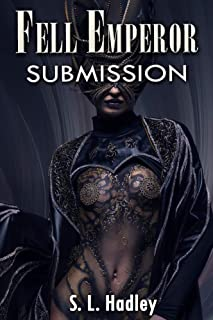 Fell Emperor: Submission (The Fell Emperor Book 1)